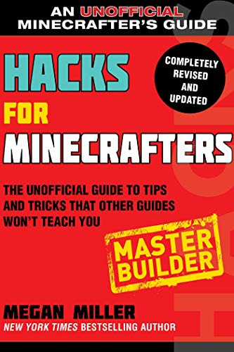 Hacks for Minecrafters: Master Builder: The Unofficial Guide to Tips and...
