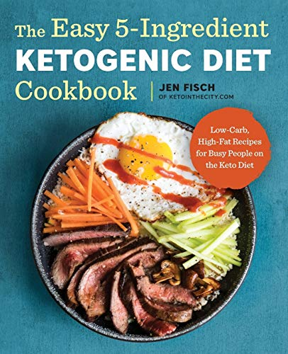The Easy 5-Ingredient Ketogenic Diet Cookbook: Low-Carb, High-Fat Recipes...