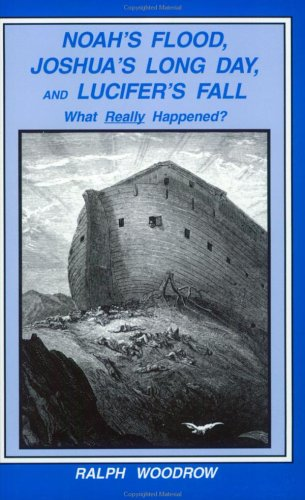 Noah's Flood, Joshua's Long Day, & Lucifer's Fall: What Really Happened?