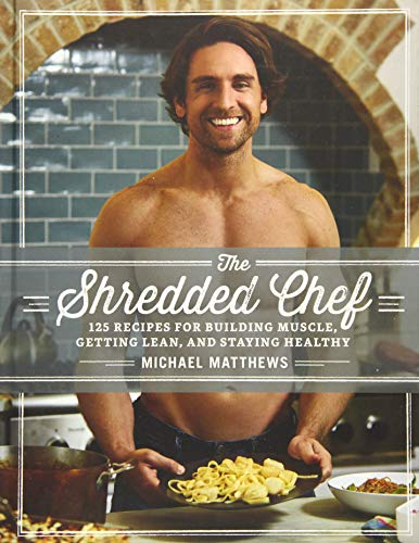 The Shredded Chef: 125 Recipes for Building Muscle, Getting Lean, and...