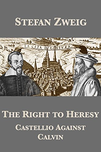 The Right to Heresy: Castellio Against Calvin
