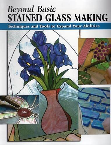Beyond Basic Stained Glass Making: Techniques and Tools to Expand Your...