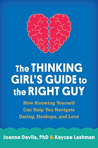 The Thinking Girl's Guide to the Right Guy: How Knowing Yourself Can Help...