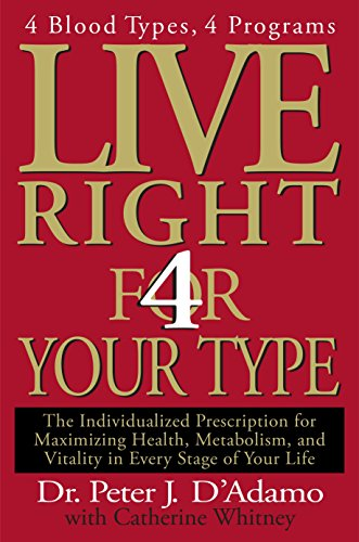 Live Right 4 Your Type: 4 Blood Types, 4 Program -- The Individualized...
