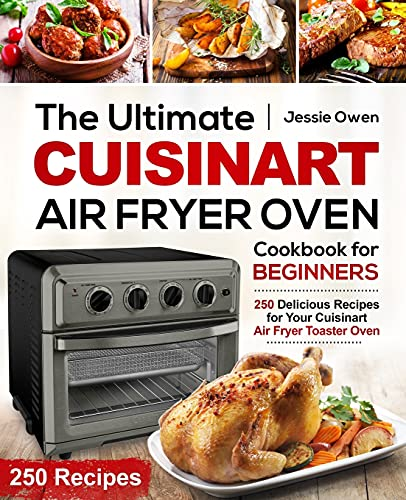 The Ultimate Cuisinart Air Fryer Oven Cookbook for Beginners: 250 Delicious...