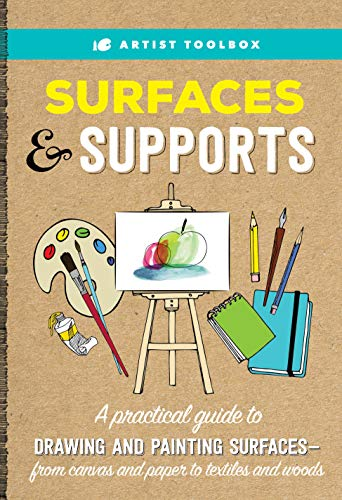 Artist Toolbox: Surfaces & Supports: A practical guide to drawing and...
