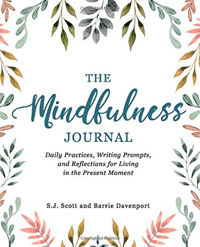 The Mindfulness Journal: Daily Practices, Writing Prompts, and Reflections...