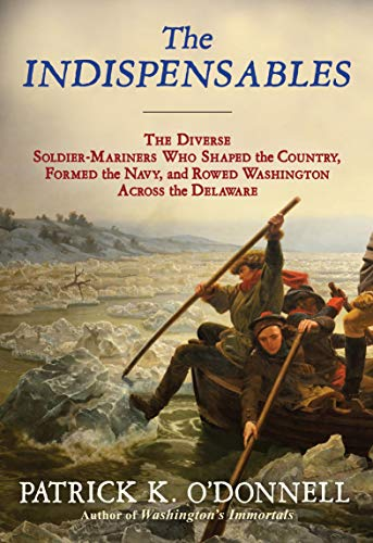 The Indispensables: The Diverse Soldier-Mariners Who Shaped the Country,...