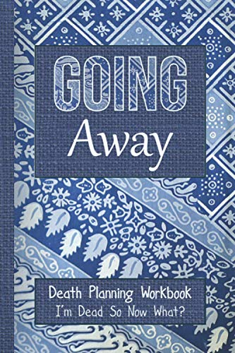 Going Away: Death Planning Workbook, All Important Info For When I'm Gone...