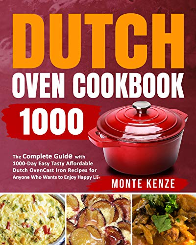 Dutch Oven Cookbook 1000: The Complete Guide with 1000-Day Easy Tasty...
