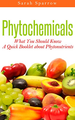 Phytochemicals: What You Should Know - A Quick Booklet about Phytonutrients