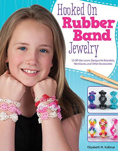 Hooked on Rubber Band Jewelry: 12 Off-the-Loom Designs for Bracelets,...
