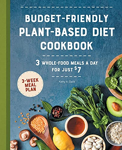 Budget-Friendly Plant Based Diet Cookbook: 3 Whole-Food Meals a Day for...