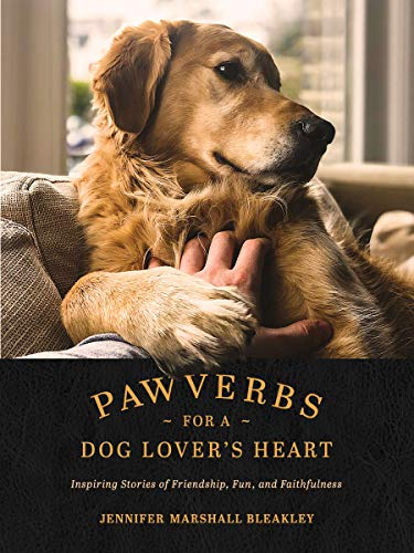 Pawverbs for a Dog Lover's Heart: Inspiring Stories of Friendship, Fun,...