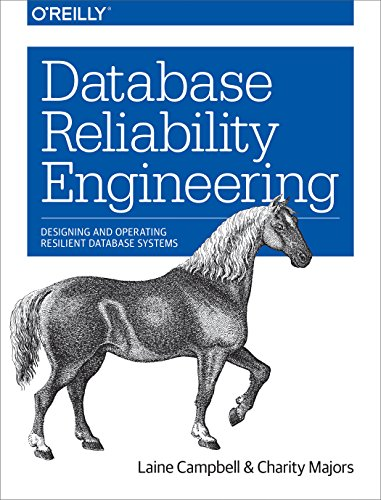 Database Reliability Engineering: Designing and Operating Resilient...