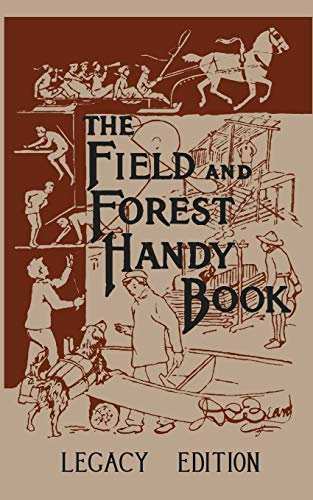 The Field And Forest Handy Book Legacy Edition: Dan Beard's Classic Manual...