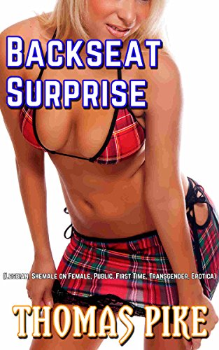 Backseat Surprise: (Lesbian, Female on Shemale, Public, First Time,...