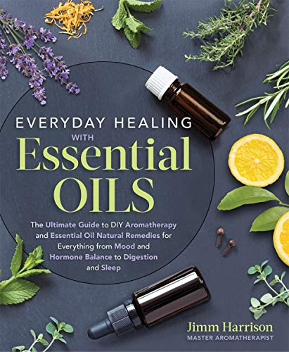 Everyday Healing with Essential Oils: The Ultimate Guide to DIY...