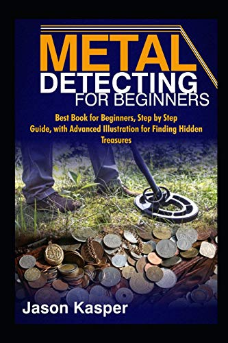 METAL DETECTING FOR BEGINNERS: Best Book for Beginners, Step by Step Guide,...