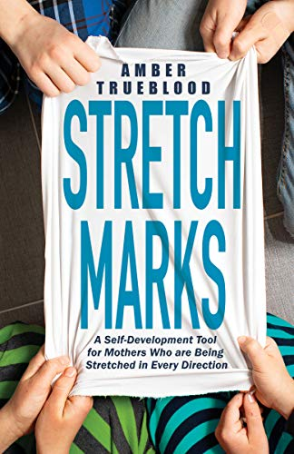 Stretch Marks: A Self-Development Tool for Mothers Who are Being Stretched...