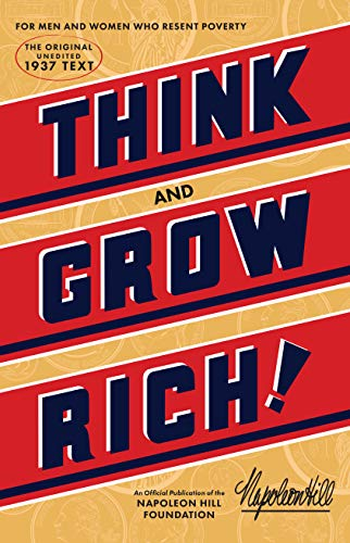 Think and Grow Rich: The Original, an Official Publication of The Napoleon...