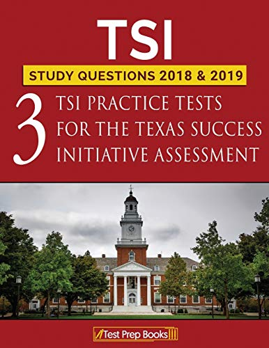 TSI Study Questions 2018 & 2019: Three TSI Practice Tests for the Texas...