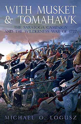 With Musket & Tomahawk Volume I: The Saratoga Campaign and the Wilderness...