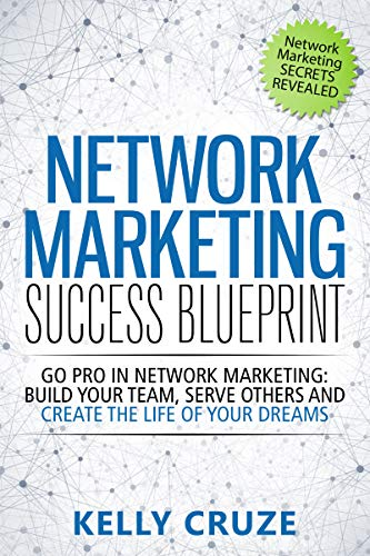 Network Marketing: Go Pro in Network Marketing, Build Your Team, Serve...