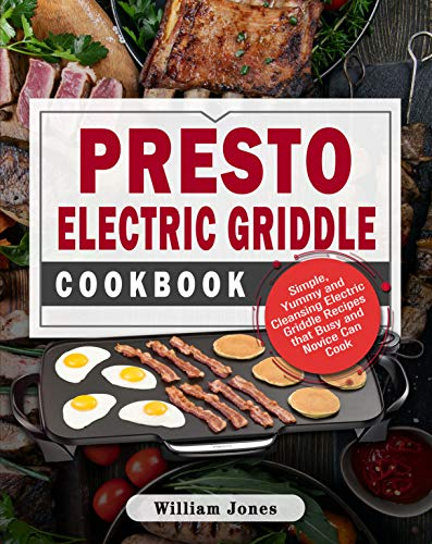 Presto Electric Griddle Cookbook: Simple, Yummy and Cleansing Electric...