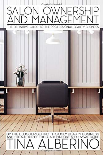 Salon Ownership and Management: The Definitive Guide to the Professional...