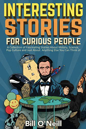 Interesting Stories For Curious People: A Collection of Fascinating Stories...