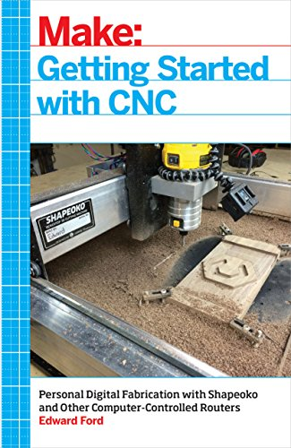 Getting Started with CNC: Personal Digital Fabrication with Shapeoko and...