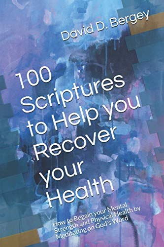 100 Scriptures to Help you Recover your Health: How to Regain your Mental...