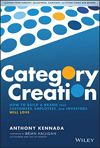 Category Creation: How to Build a Brand that Customers, Employees, and...