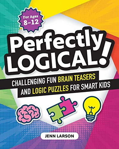 Perfectly Logical!: Challenging Fun Brain Teasers and Logic Puzzles for...