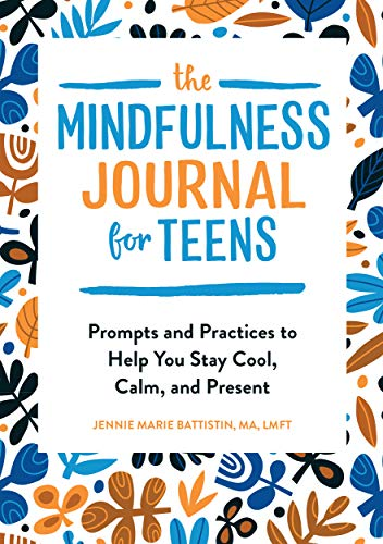 The Mindfulness Journal for Teens: Prompts and Practices to Help You Stay...