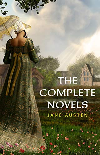 The Complete Works of Jane Austen: (In One Volume) Sense and Sensibility,...