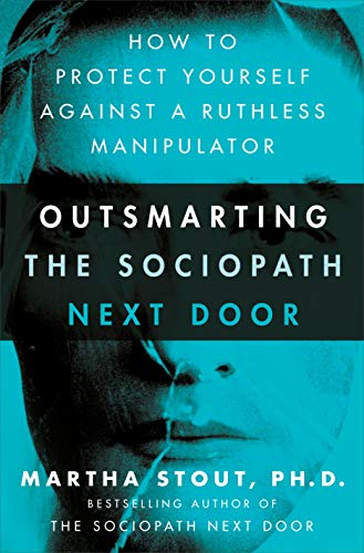 Outsmarting the Sociopath Next Door: How to Protect Yourself Against a...