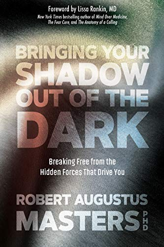 Bringing Your Shadow Out of the Dark: Breaking Free from the Hidden Forces...