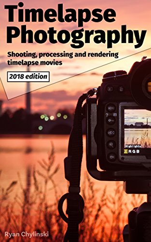 Timelapse Photography: A Complete Introduction to Shooting Processing and...