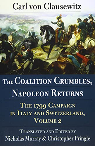 The Coalition Crumbles, Napoleon Returns: The 1799 Campaign in Italy and...