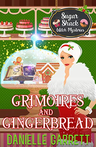 Grimoires and Gingerbread: A Sugar Shack Witch Mystery Christmas Novella...