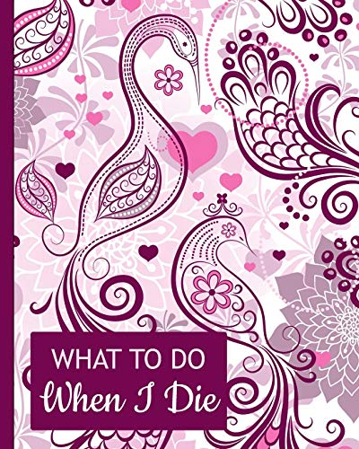 What To Do When I Die: Guided Pre-Death Planner and Organizer to Record All...