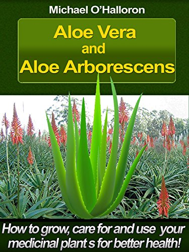 Aloe Vera and Aloe Arborescens: How to grow, care for and use your...