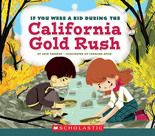 If You Were a Kid During the California Gold Rush (If You Were a Kid)
