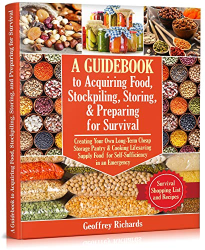 A Guidebook to Acquiring Food, Stockpiling, Storing, and Preparing for...