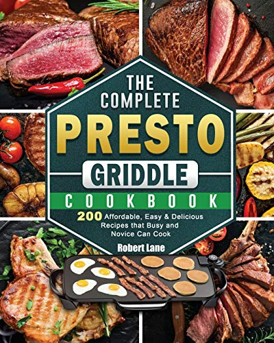 The Complete Presto Griddle Cookbook: 200 Affordable, Easy & Delicious...