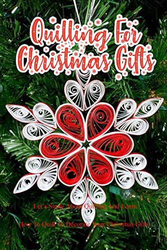 Quilling For Christmas Gifts: Let's Study About Quilling And Learn How To...